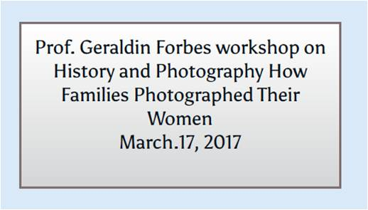 Prof.Geraldin Forbes workshop on History and Photography How Families Photographed Their Women